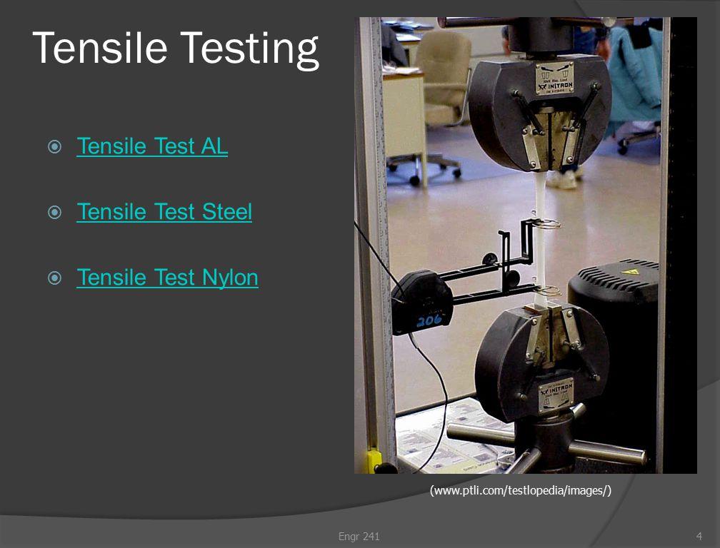 Tensile Testing  Tensile Test AL Tensile Test AL  Tensile Test Steel Tensile Test Steel  Tensile Test Nylon Tensile Test Nylon Engr 2414 (www.ptli.com/testlopedia/images/)