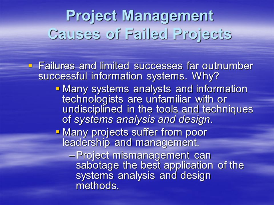 Project Management Causes of Failed Projects  Failures and limited successes far outnumber successful information systems.