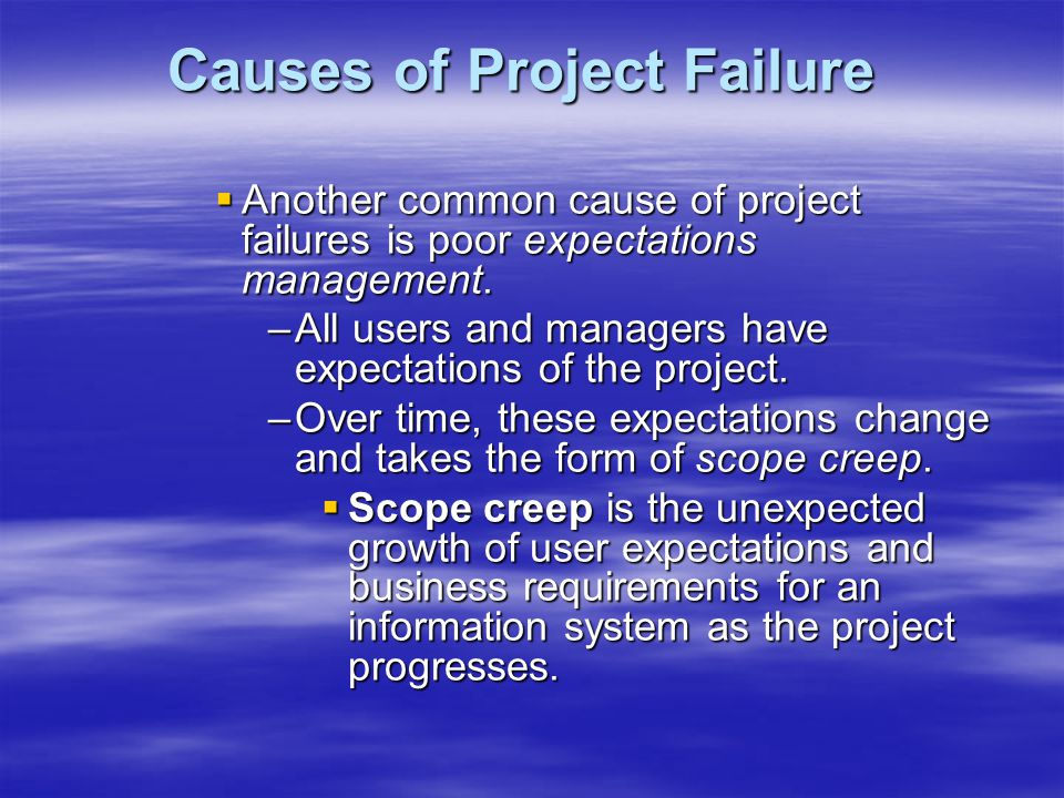 Causes of Project Failure  Another common cause of project failures is poor expectations management.
