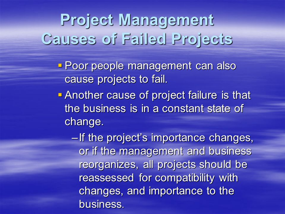  Poor people management can also cause projects to fail.
