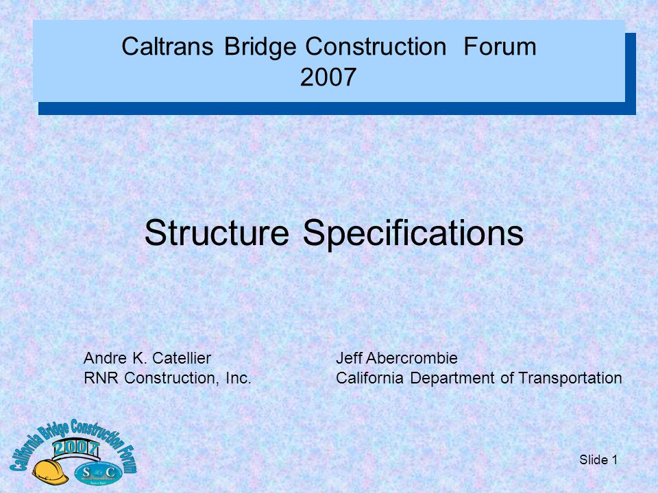 Slide 2 Structure Specifications Survey Selected Specifications appear yearly in the Industry Survey by OSC for the Bridge Forum Decision to tackle as a Macro–Topic Evolution is occurring, significantly more risk, more stakeholders, and more demands on Industry and Caltrans Specifications are the most complex document in the relationship: Why?