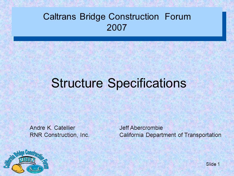 Slide 1 Caltrans Bridge Construction Forum 2007 Structure Specifications Andre K.
