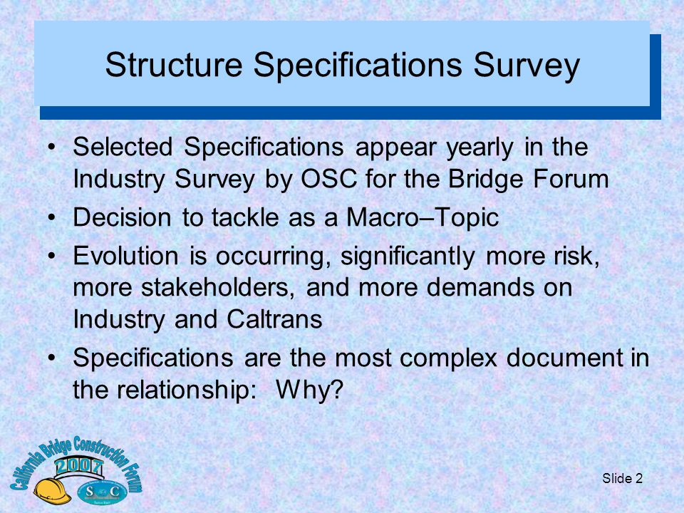 Slide 2 Structure Specifications Survey Selected Specifications appear yearly in the Industry Survey by OSC for the Bridge Forum Decision to tackle as