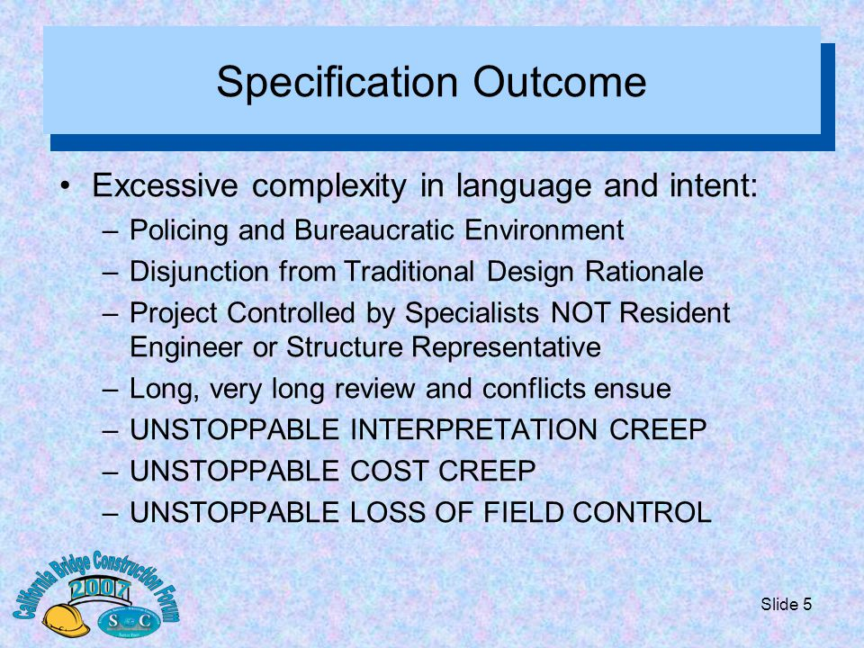 Slide 5 Specification Outcome Excessive complexity in language and intent: –Policing and Bureaucratic Environment –Disjunction from Traditional Design