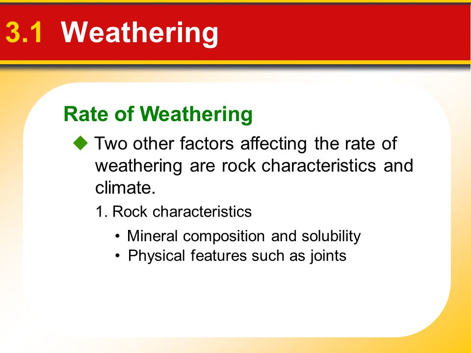 Rate of Weathering 3.1 Weathering  Two other factors affecting the rate of weathering are rock characteristics and climate. 1. Rock characteristics M