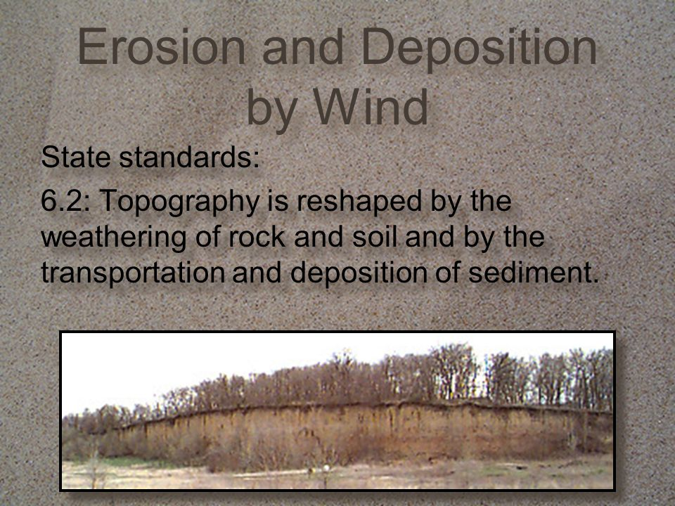 State standards: 6.2: Topography is reshaped by the weathering of rock and soil and by the transportation and deposition of sediment. State standards: