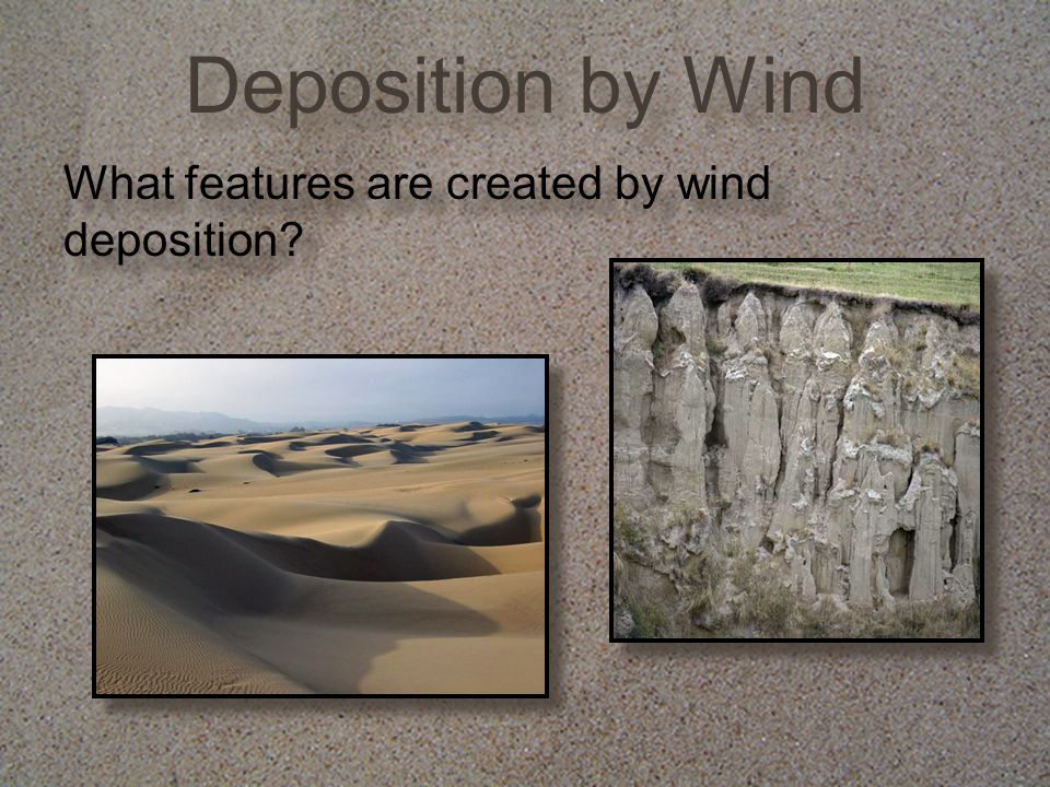 Deposition by Wind What features are created by wind deposition?