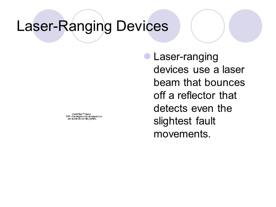 Laser-Ranging Devices Laser-ranging devices use a laser beam that bounces off a reflector that detects even the slightest fault movements.