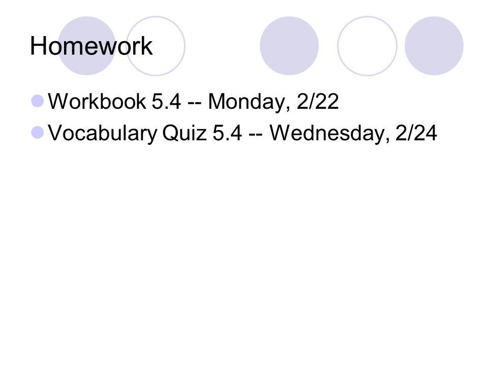 Homework Workbook 5.4 -- Monday, 2/22 Vocabulary Quiz 5.4 -- Wednesday, 2/24