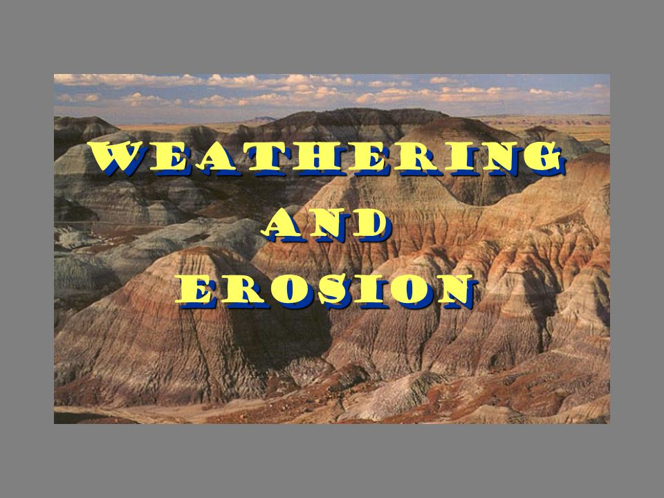 Words To Know: Mechanical Weathering : objects (rocks) are broken down into small pieces but their chemical makeup doesn't change.