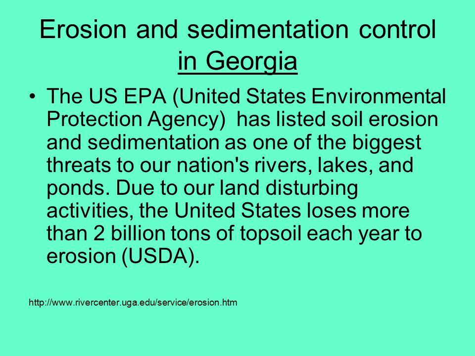 Erosion and sedimentation control in Georgia The US EPA (United States Environmental Protection Agency) has listed soil erosion and sedimentation as o