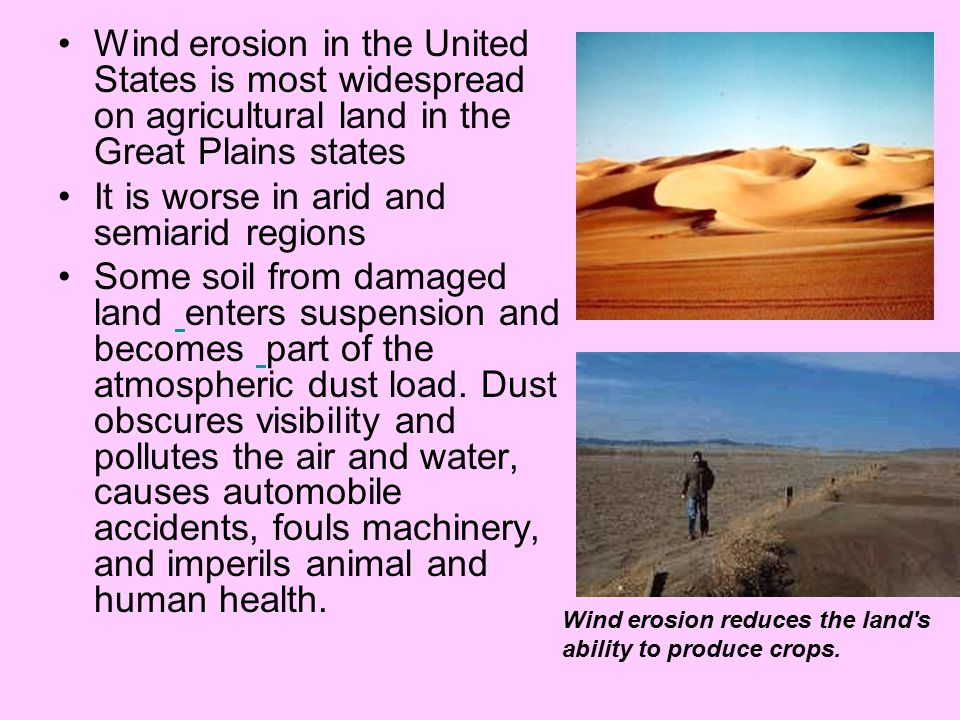 Wind erosion in the United States is most widespread on agricultural land in the Great Plains states It is worse in arid and semiarid regions Some soi