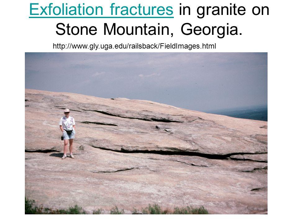 Exfoliation fracturesExfoliation fractures in granite on Stone Mountain, Georgia. http://www.gly.uga.edu/railsback/FieldImages.html