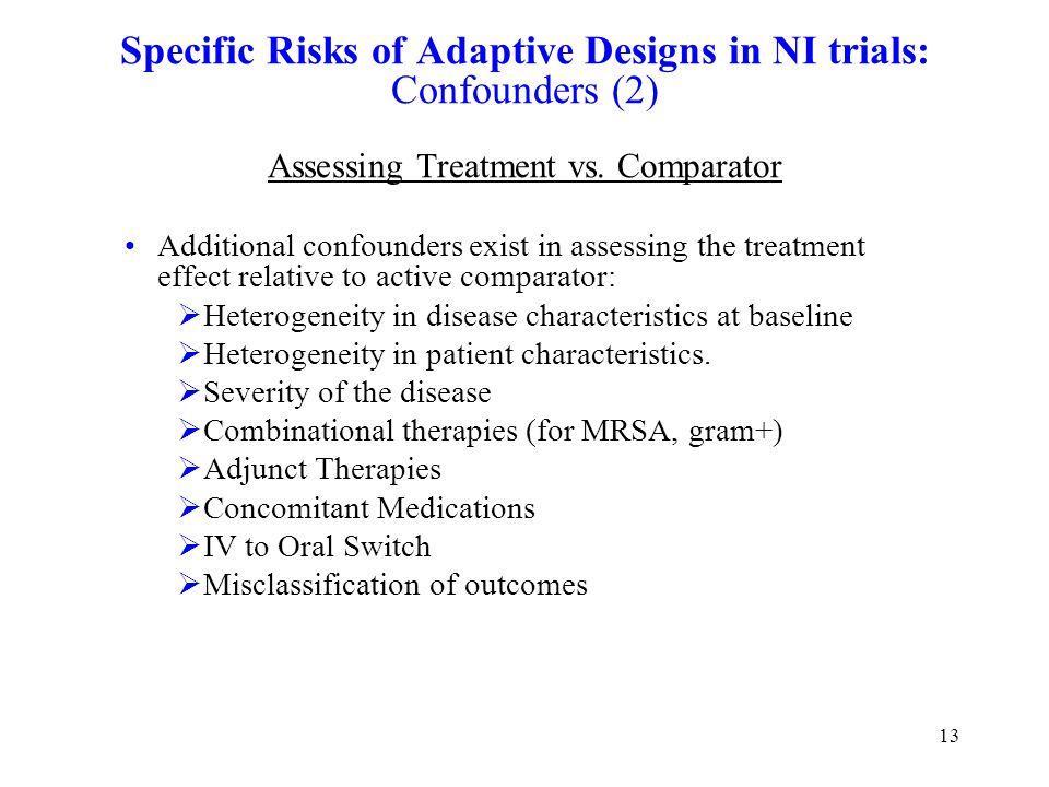13 Specific Risks of Adaptive Designs in NI trials: Confounders (2) Assessing Treatment vs.