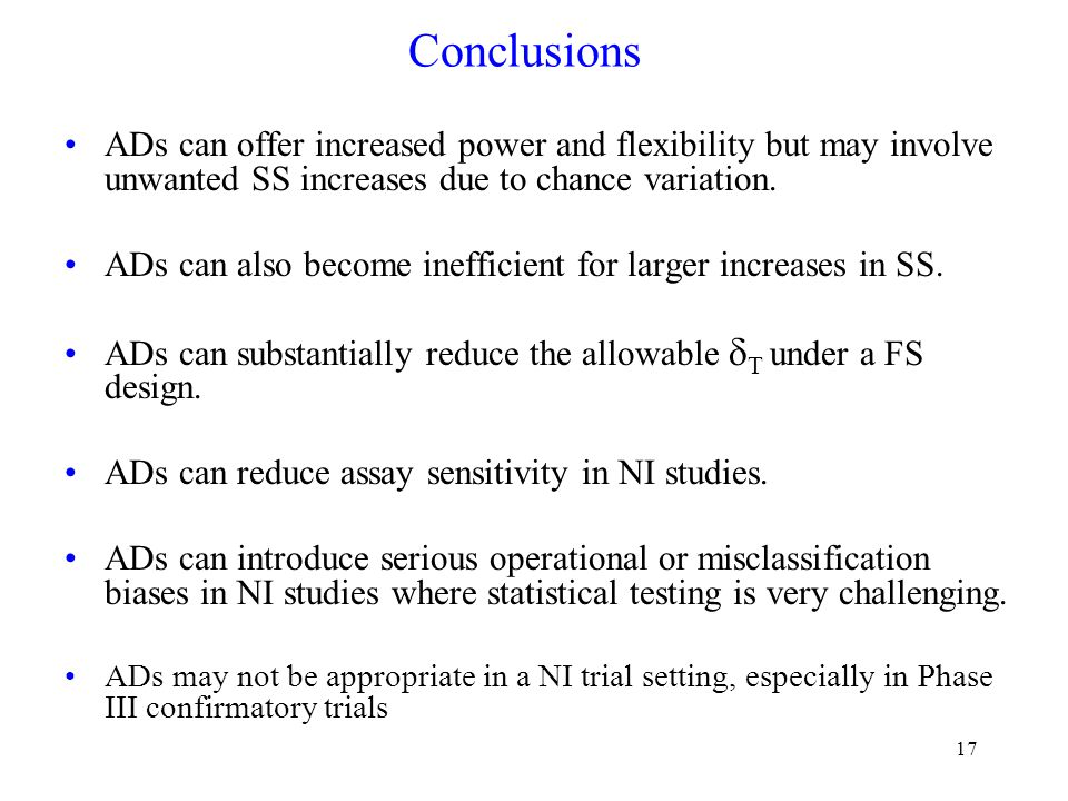 17 Conclusions ADs can offer increased power and flexibility but may involve unwanted SS increases due to chance variation.
