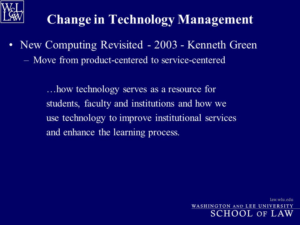 Change in Technology Management New Computing Revisited - 2003 - Kenneth Green –Move from product-centered to service-centered …how technology serves