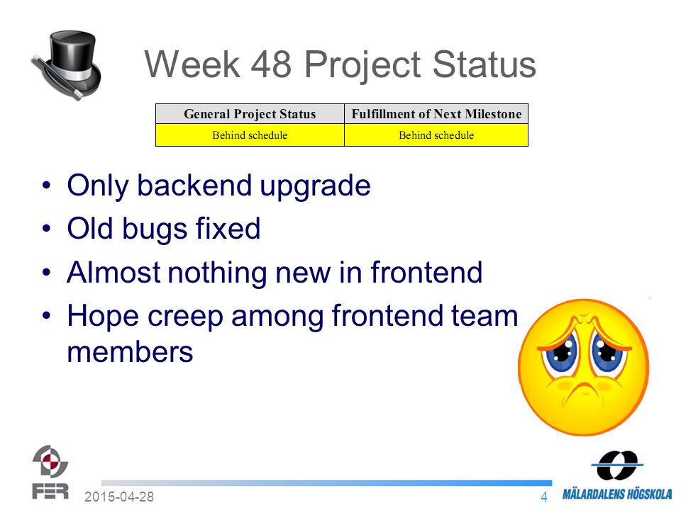 4 Week 48 Project Status Only backend upgrade Old bugs fixed Almost nothing new in frontend Hope creep among frontend team members