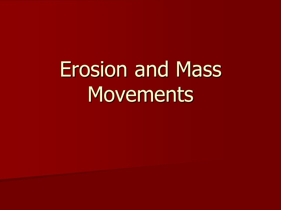 Types of Mass Movements Mass Movements Mudflows  Flows include:  Avalanches  Mudflows  Landslides