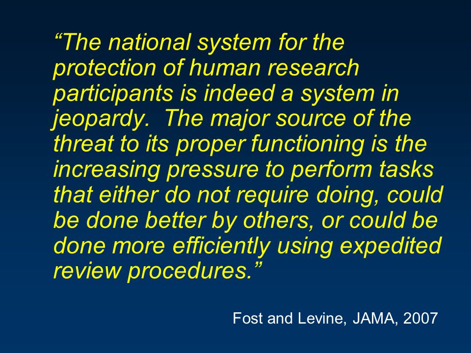 The national system for the protection of human research participants is indeed a system in jeopardy.