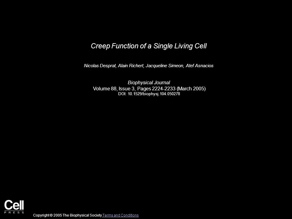 Creep Function of a Single Living Cell Nicolas Desprat, Alain Richert, Jacqueline Simeon, Atef Asnacios Biophysical Journal Volume 88, Issue 3, Pages 2224-2233 (March 2005) DOI: 10.1529/biophysj.104.050278 Copyright © 2005 The Biophysical Society Terms and Conditions Terms and Conditions