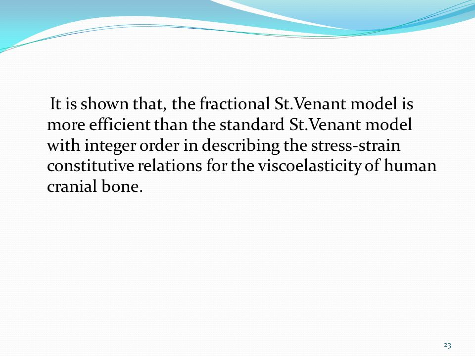 It is shown that, the fractional St.Venant model is more efficient than the standard St.Venant model with integer order in describing the stress-strain constitutive relations for the viscoelasticity of human cranial bone.