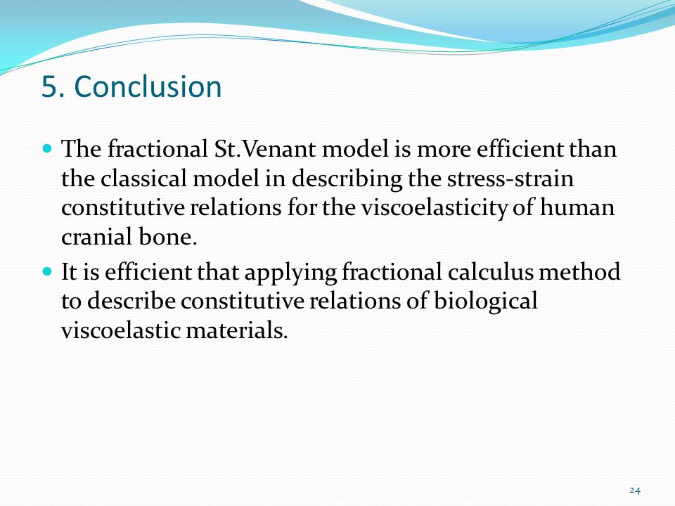 5. Conclusion The fractional St.Venant model is more efficient than the classical model in describing the stress-strain constitutive relations for the