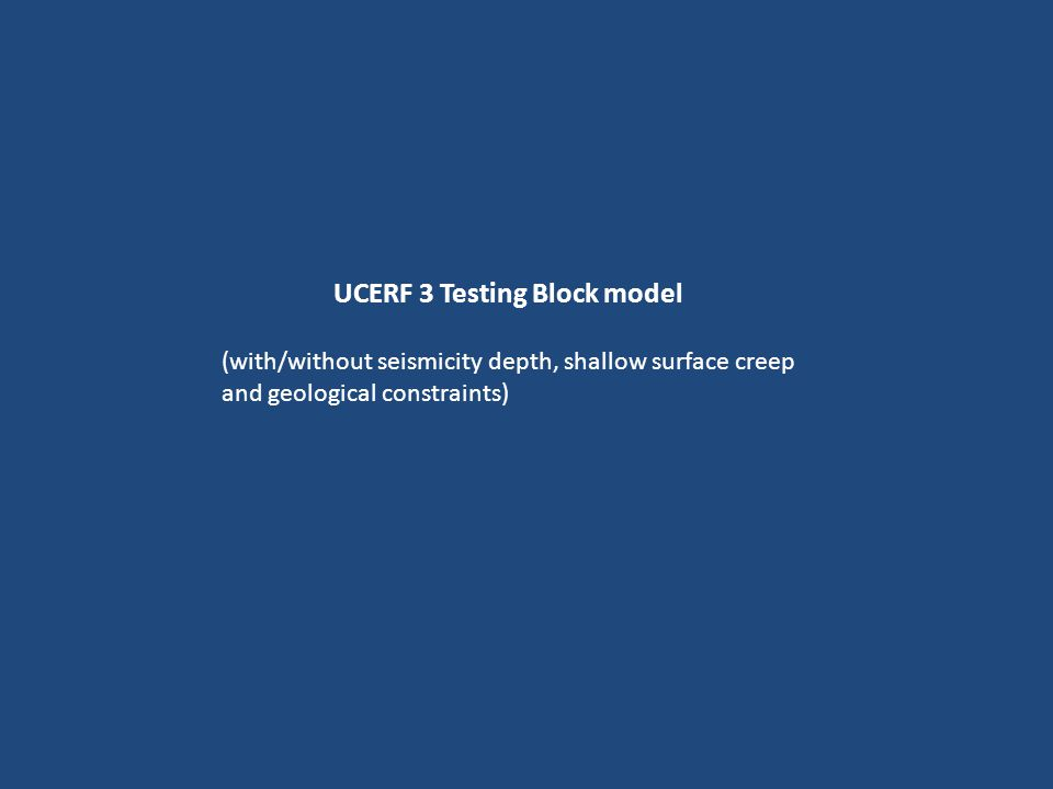 UCERF 3 Testing Block model (with/without seismicity depth, shallow surface creep and geological constraints)