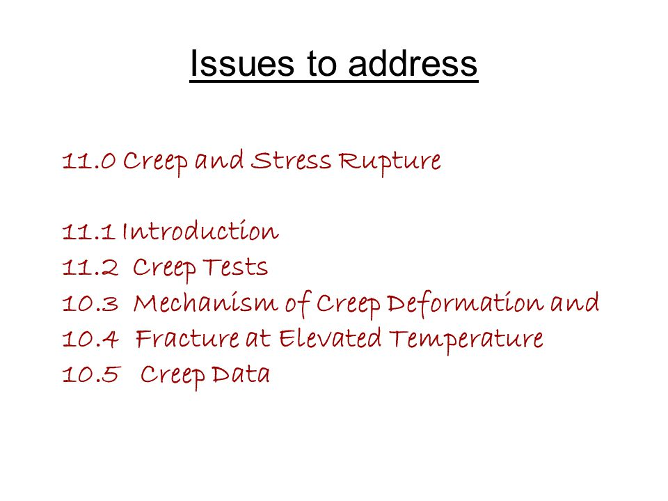 11.0 Creep and Stress Rupture 11.1 Introduction 11.2 Creep Tests 10.3 Mechanism of Creep Deformation and 10.4 Fracture at Elevated Temperature 10.5 Cr