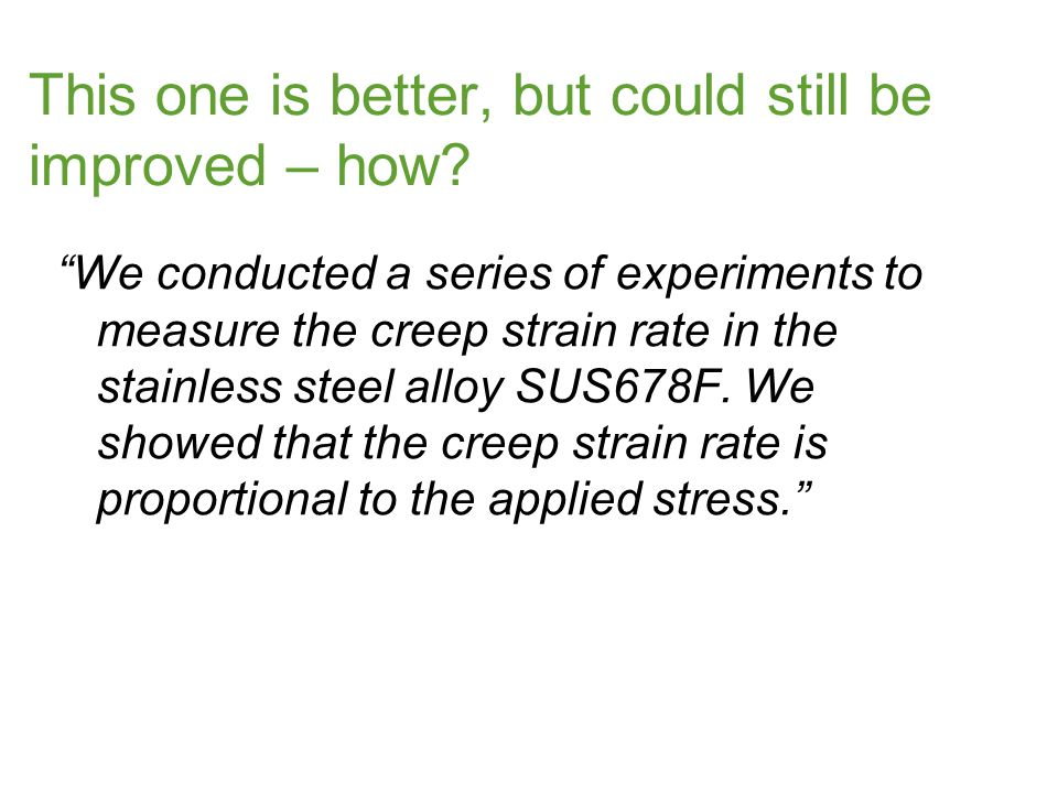 """This one is better, but could still be improved – how? """"We conducted a series of experiments to measure the creep strain rate in the stainless steel a"""