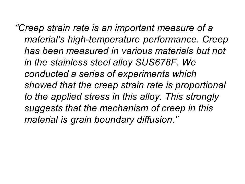 Creep strain rate is an important measure of a material's high-temperature performance.