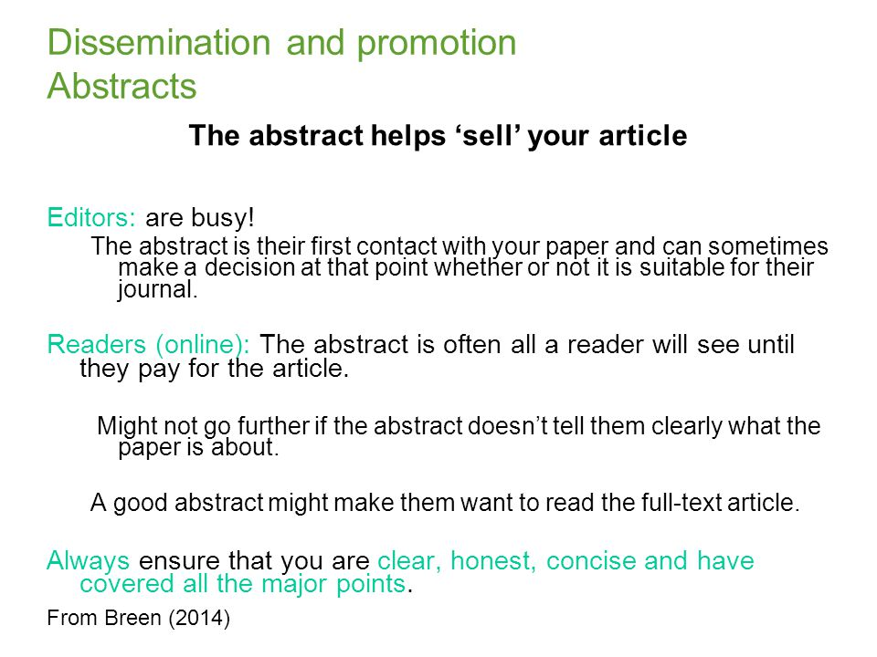 Dissemination and promotion Abstracts The abstract helps 'sell' your article Editors: are busy.