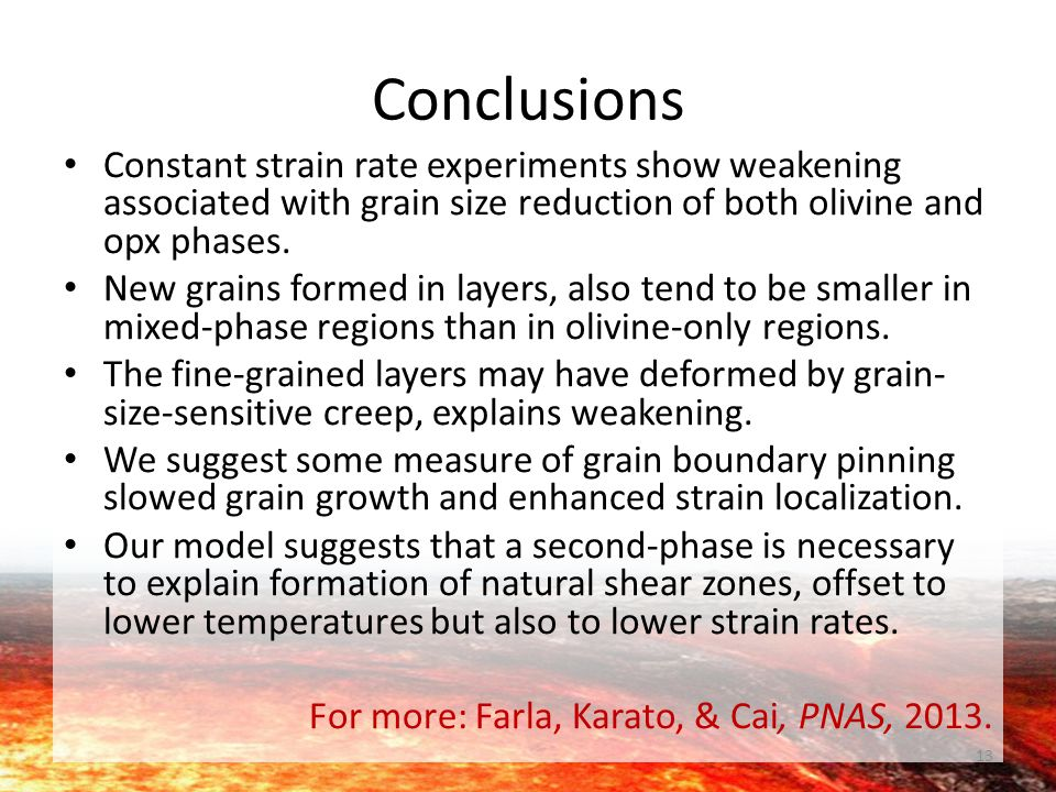 Conclusions Constant strain rate experiments show weakening associated with grain size reduction of both olivine and opx phases. New grains formed in