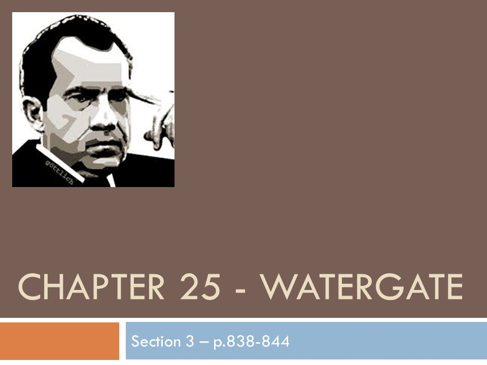 CHAPTER 25 - WATERGATE Section 3 – p.838-844