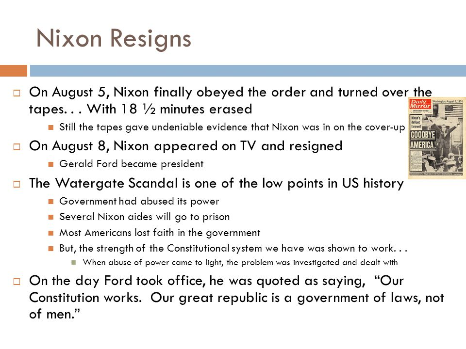 Nixon Resigns  On August 5, Nixon finally obeyed the order and turned over the tapes...