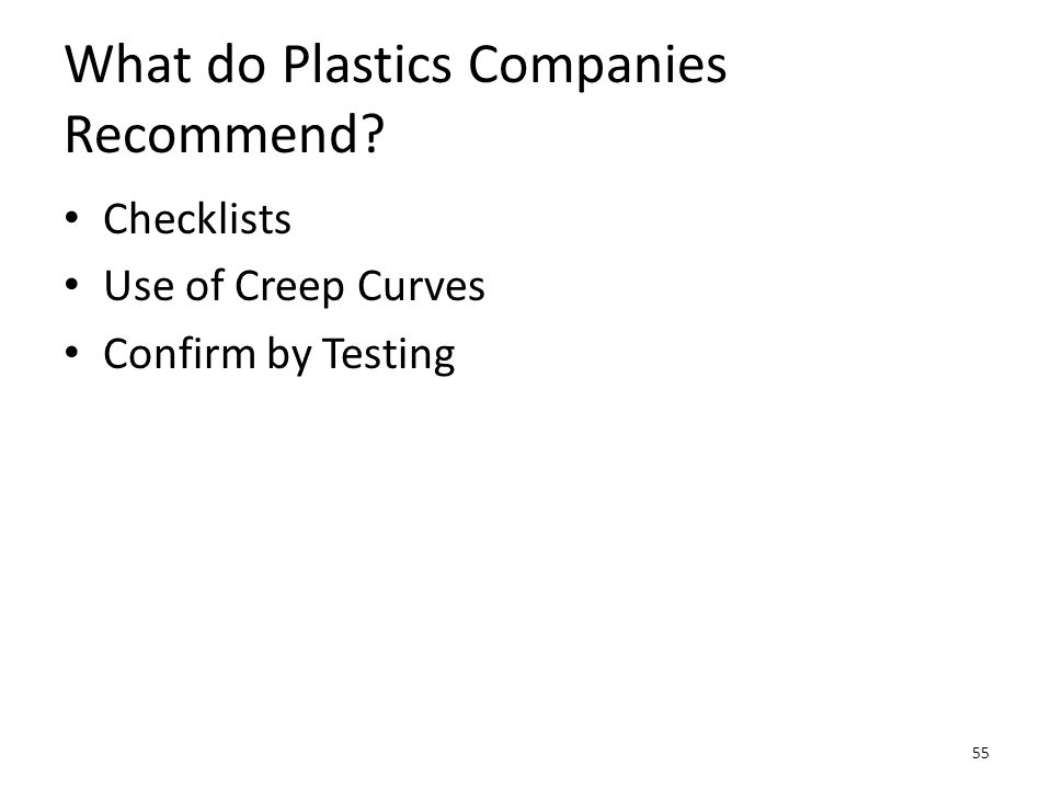 What do Plastics Companies Recommend? Checklists Use of Creep Curves Confirm by Testing 55