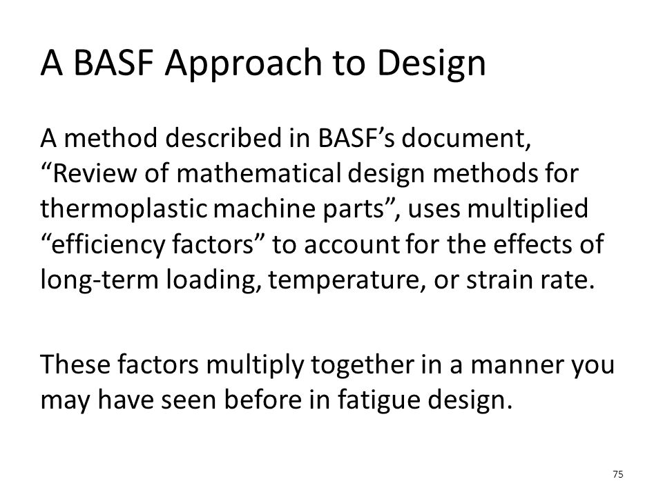 A BASF Approach to Design The design stress is the published strength, K, divided by the safety factor and the product of all the efficiency factors .