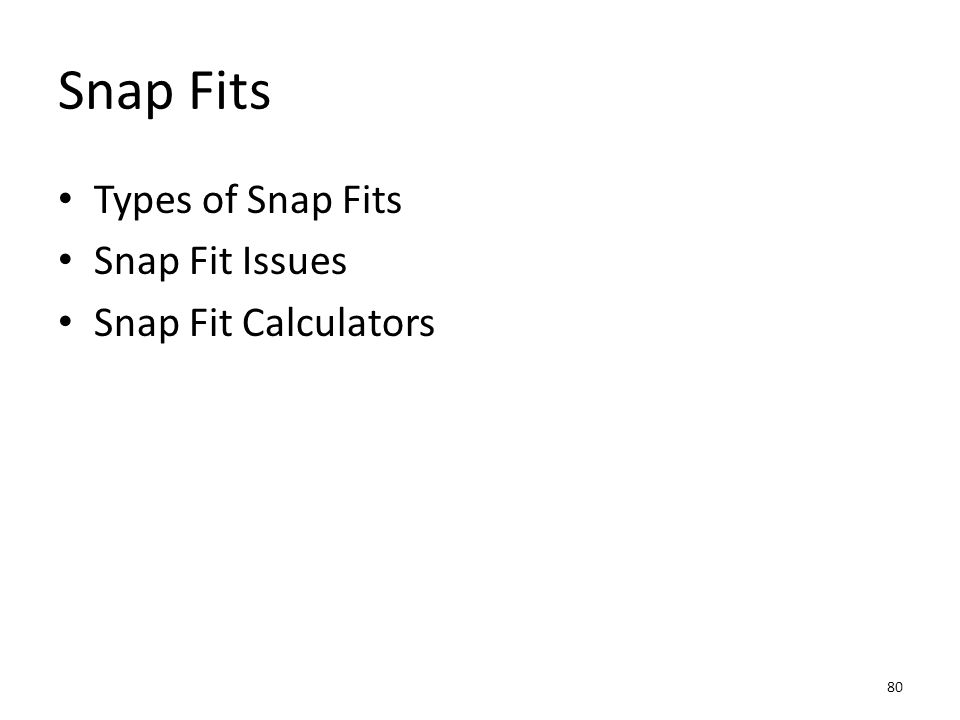 Snap Fits Types of Snap Fits Snap Fit Issues Snap Fit Calculators 80