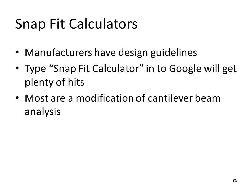 """Snap Fit Calculators Manufacturers have design guidelines Type """"Snap Fit Calculator"""" in to Google will get plenty of hits Most are a modification of c"""