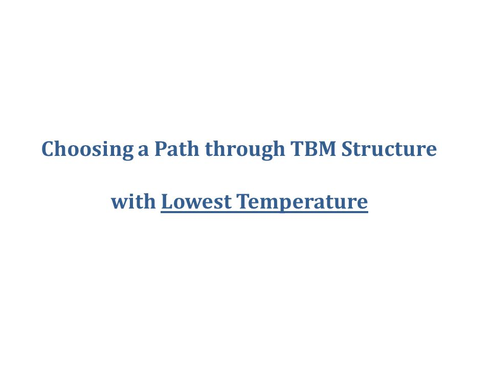 Choosing a Path through TBM Structure with Lowest Temperature