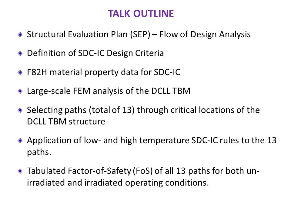 Structural Evaluation Plan (SEP) – Flow of Design Analysis Definition of SDC-IC Design Criteria F82H material property data for SDC-IC Large-scale FEM