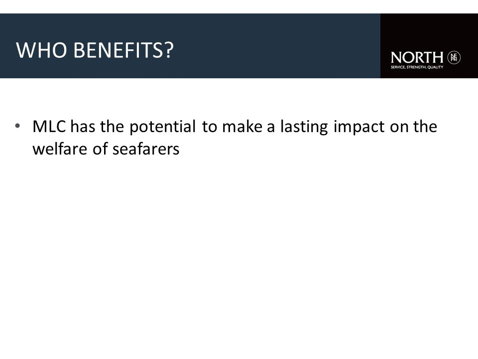 WHO BENEFITS MLC has the potential to make a lasting impact on the welfare of seafarers