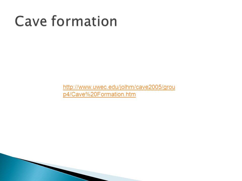 http://www.uwec.edu/jolhm/cave2005/grou p4/Cave%20Formation.htm
