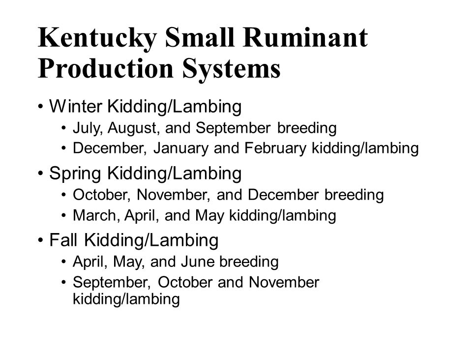 Intensity Levels of Kentucky Small Ruminant Operations Highly Intensive Management Higher levels of inputs and labor Higher returns Moderately Intensive Management Moderate levels of inputs and labor Moderate returns Minimally Intensive Management Minimal inputs and labor Lower returns