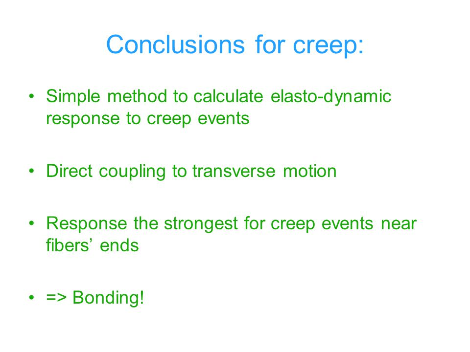 Conclusions for creep: Simple method to calculate elasto-dynamic response to creep events Direct coupling to transverse motion Response the strongest