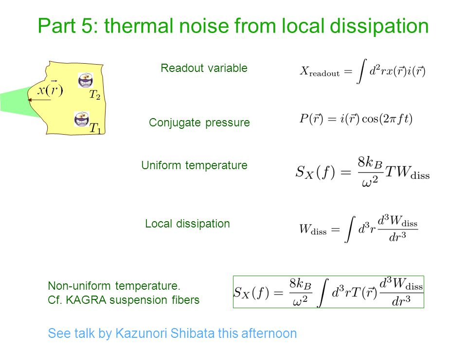Part 5: thermal noise from local dissipation Readout variable Conjugate pressure Uniform temperature Local dissipation Non-uniform temperature. Cf. KA