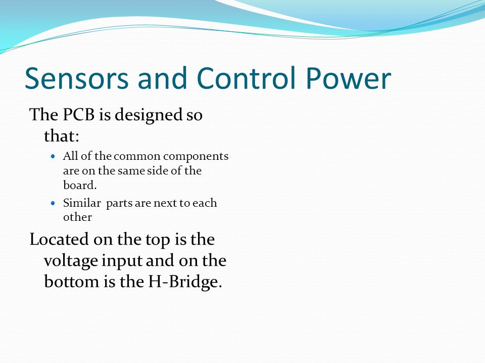 Sensors and Control Power The PCB is designed so that: All of the common components are on the same side of the board.