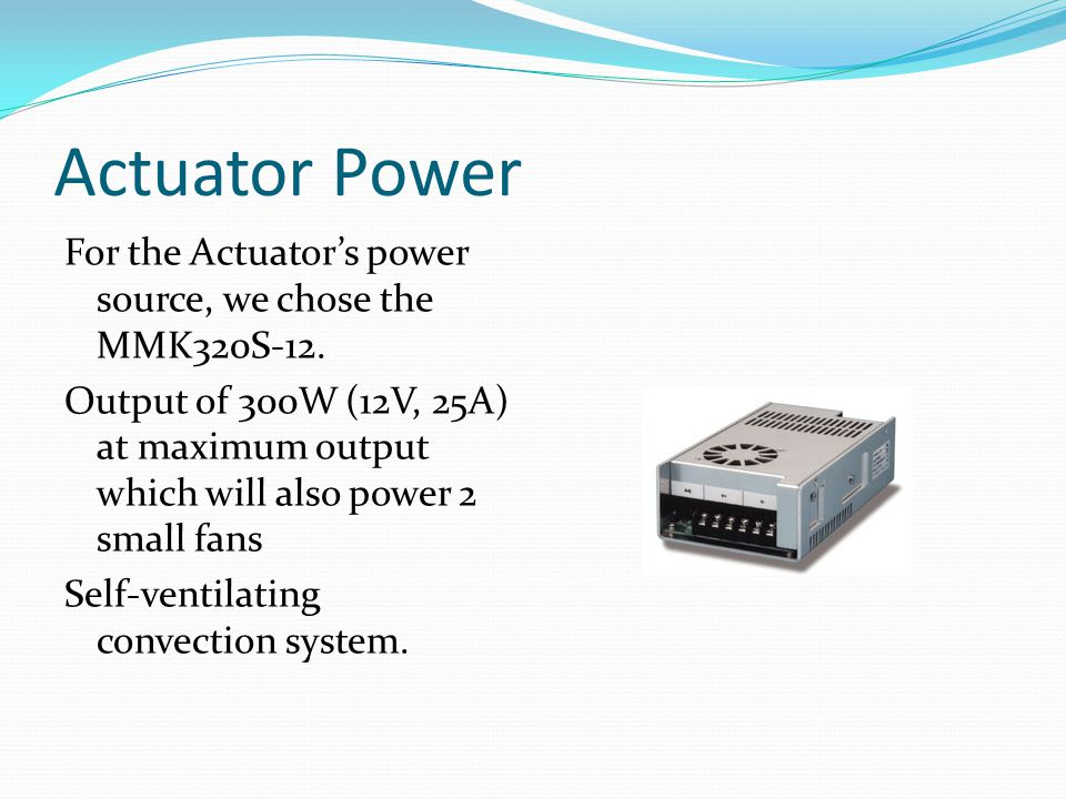 Actuator Power For the Actuator's power source, we chose the MMK320S-12.