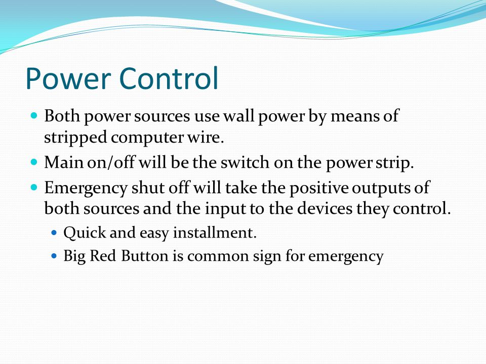 Power Control Both power sources use wall power by means of stripped computer wire.