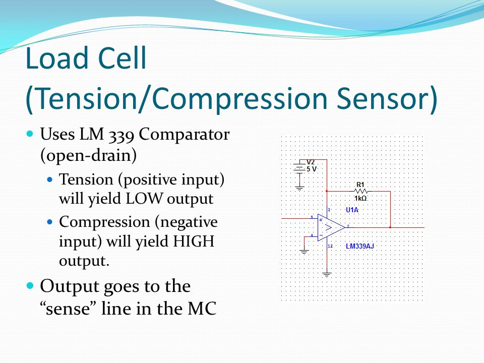 Load Cell (Tension/Compression Sensor) Uses LM 339 Comparator (open-drain) Tension (positive input) will yield LOW output Compression (negative input) will yield HIGH output.