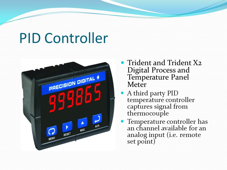 PID Controller Trident and Trident X2 Digital Process and Temperature Panel Meter A third party PID temperature controller captures signal from thermocouple Temperature controller has an channel available for an analog input (i.e.
